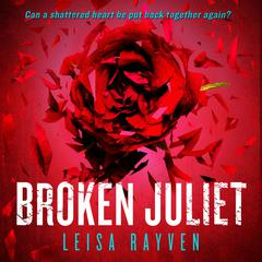 Broken Juliet Audiobook, by Leisa Rayven