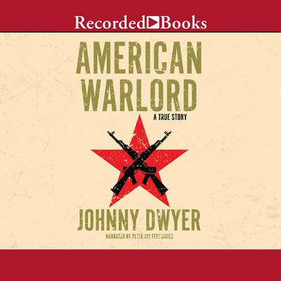 American Warlord: A True Story Audiobook, by Johnny Dwyer