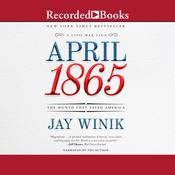 April 1865: The Month That Saved America, by Jay Winik