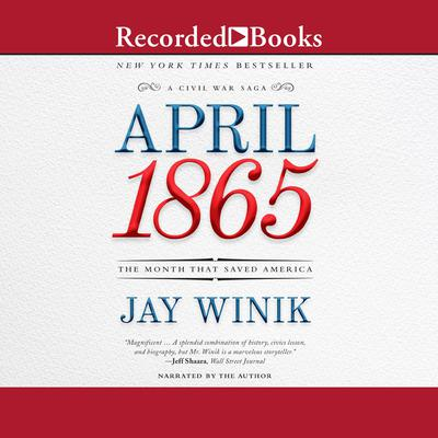 April 1865: The Month That Saved America Audiobook, by Jay Winik