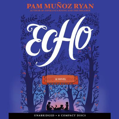Echo: A Novel Audiobook, by Pam Muñoz Ryan
