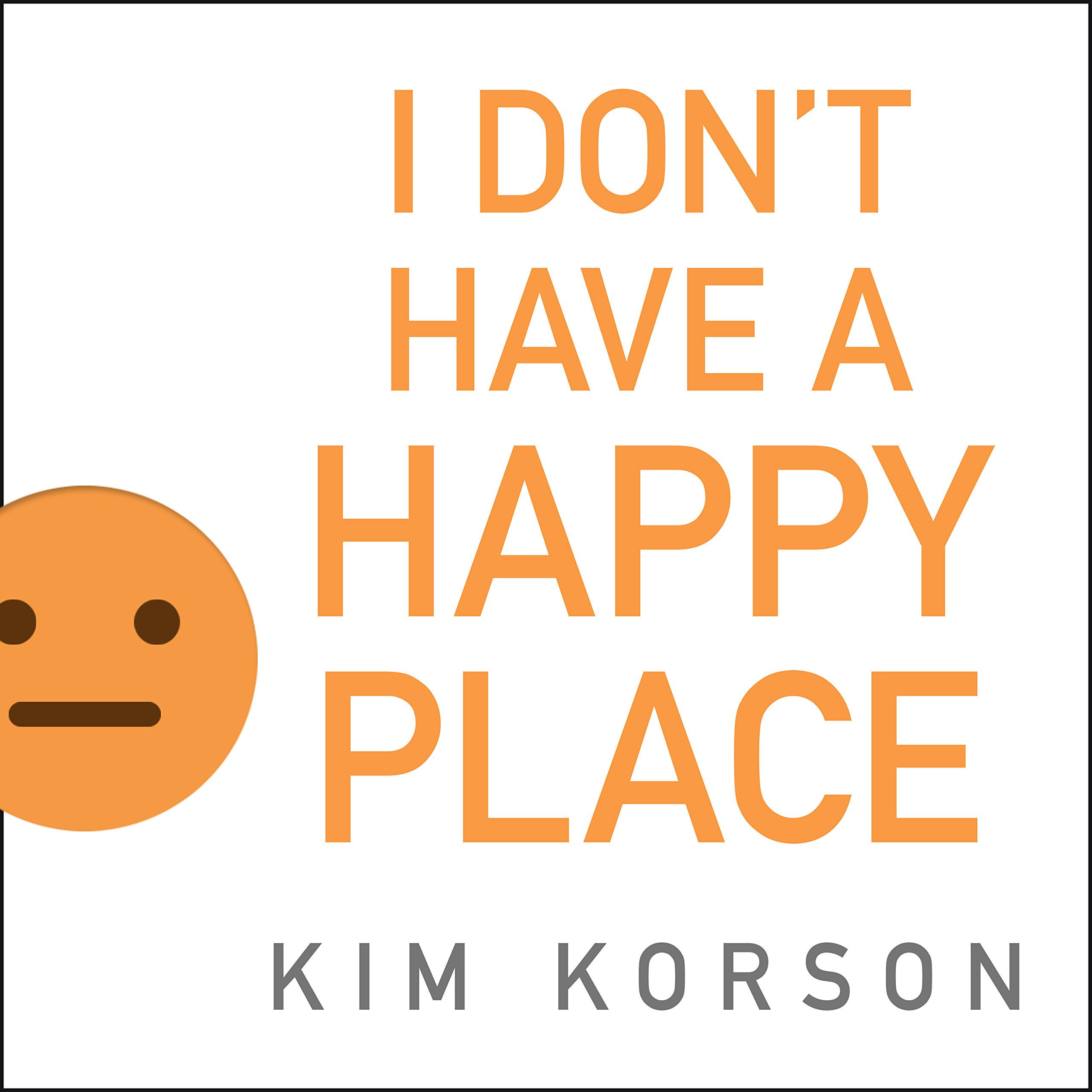 Printable I Don't Have a Happy Place: Cheerful Stories of Despondency and Gloom Audiobook Cover Art