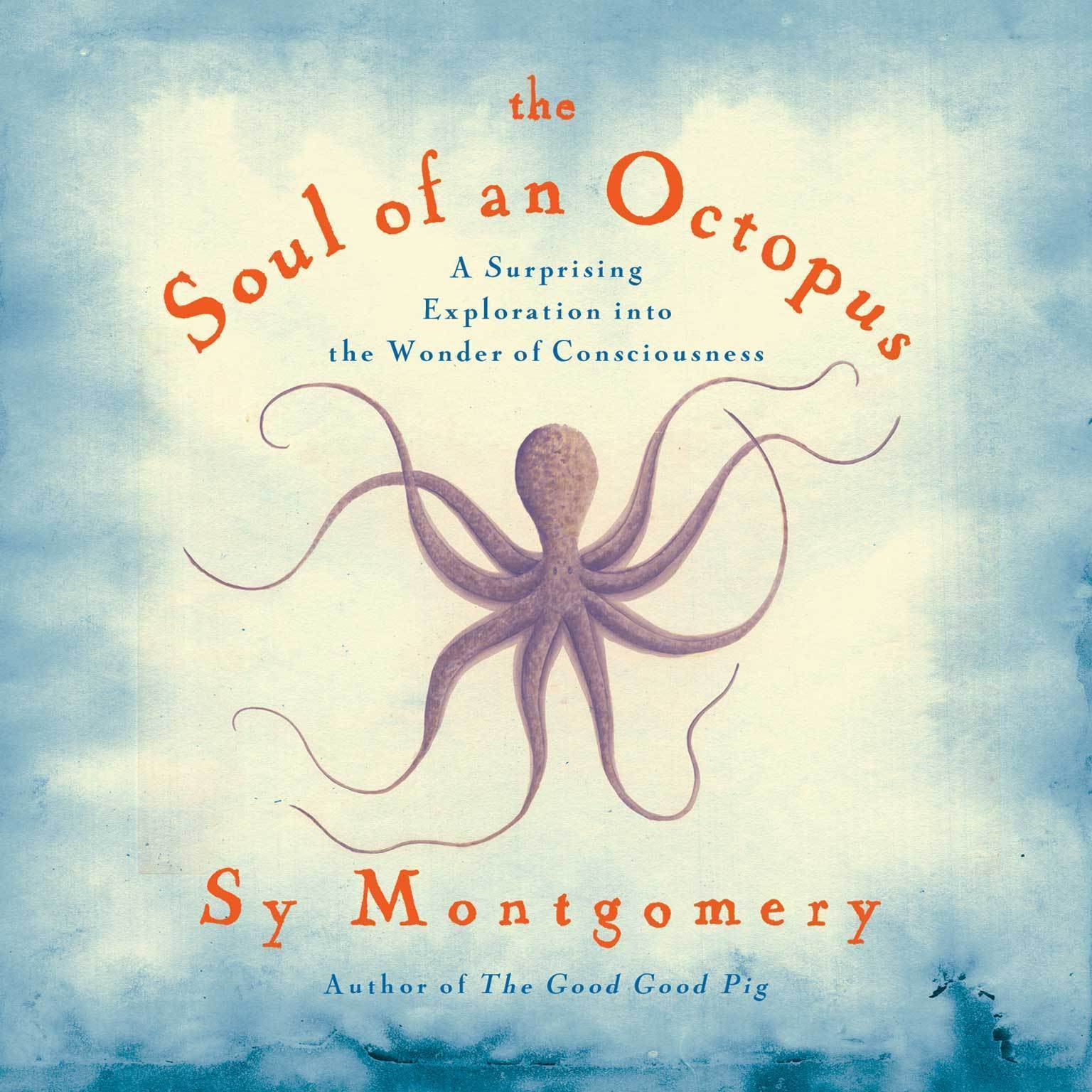 Printable The Soul of an Octopus: A Playful Exploration into the Wonder of Consciousness Audiobook Cover Art