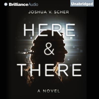 Here & There: A Novel Audiobook, by Joshua V. Scher