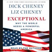 Exceptional: Why the World Needs A Powerful America Audiobook, by Dick Cheney, Liz Cheney