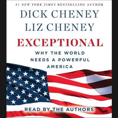 Exceptional: Why the World Needs A Powerful America Audiobook, by Dick Cheney