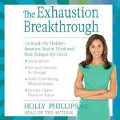 The Exhaustion Breakthrough: Unmask the Hidden Reasons Youre Tired and Beat Fatigue for Good, by Holly Phillips