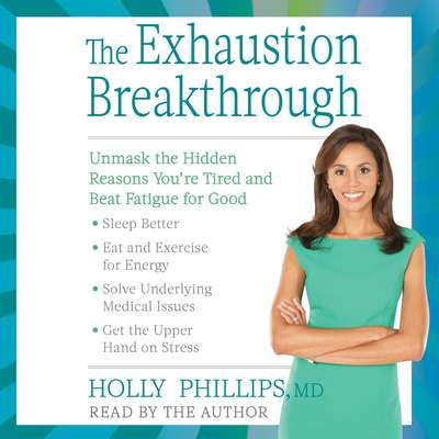 The Exhaustion Breakthrough: Unmask the Hidden Reasons Youre Tired and Beat Fatigue for Good Audiobook, by Holly Phillips