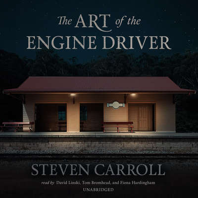 The Art of the Engine Driver Audiobook, by Steven Carroll