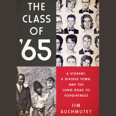 The Class of 65: A Student, a Divided Town, and the Long Road to Forgiveness Audiobook, by Jim Auchmutey