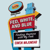 Fed, White, and Blue: Finding America with My Fork Audiobook, by Simon Majumdar