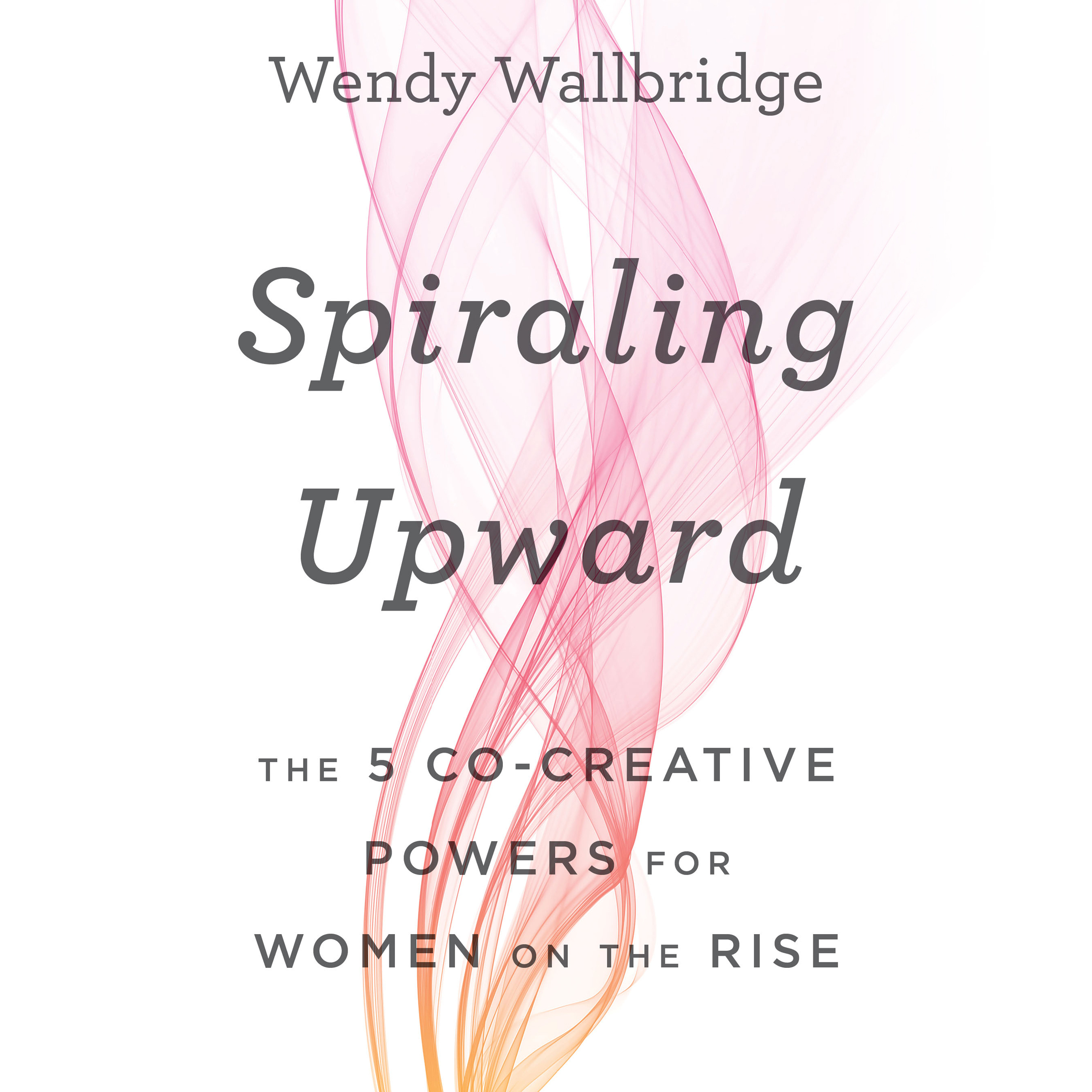 Printable Spiraling Upward: The 5 Cocreative Powers for Women on the Rise Audiobook Cover Art