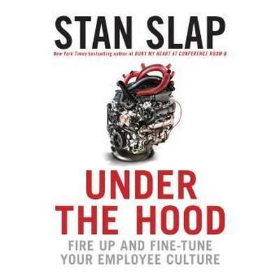 Under the Hood: Fire Up and Fine-Tune Your Employee Culture Audiobook, by Stan Slap