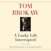 A Lucky Life Interrupted: A Memoir of Hope, by Tom Brokaw