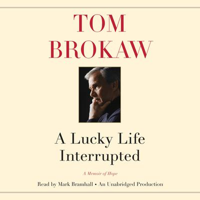 A Lucky Life Interrupted: A Memoir of Hope Audiobook, by Tom Brokaw