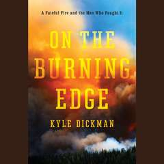 On the Burning Edge: A Fateful Fire and the Men Who Fought It Audiobook, by Kyle Dickman
