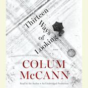 Thirteen Ways of Looking: A Novella and Three Stories, by Colum McCann