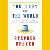 The Court and the World: American Law and the New Global Realities, by Stephen Breyer