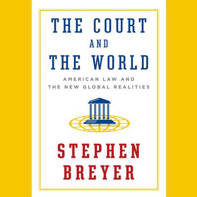 The Court and the World: American Law and the New Global Realities Audiobook, by Stephen Breyer