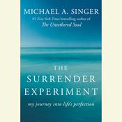 The Surrender Experiment: My Journey into Life's Perfection Audiobook, by Michael A. Singer