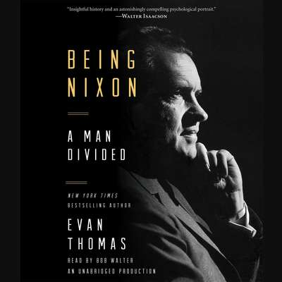 Being Nixon: A Man Divided Audiobook, by Evan Thomas