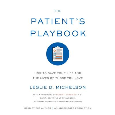 The Patients Playbook: How to Save Your Life and the Lives of Those You Love Audiobook, by Leslie D. Michelson