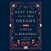 The Dust That Falls from Dreams: A Novel, by Louis de Bernières