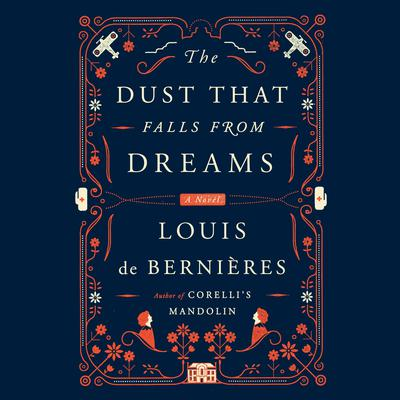 The Dust That Falls from Dreams: A Novel Audiobook, by Louis de Bernières