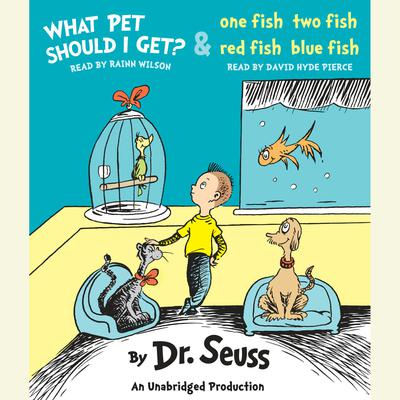 What Pet Should I Get? and One Fish Two Fish Red Fish Blue Fish Audiobook, by Seuss