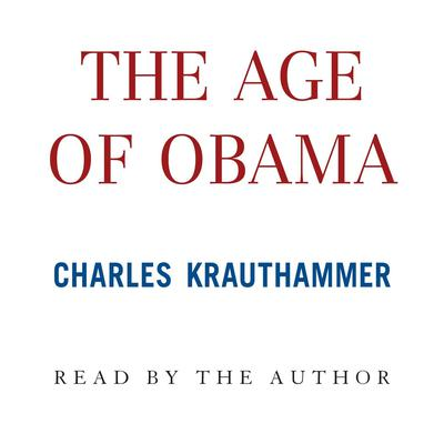 The Age of Obama Audiobook, by Charles Krauthammer