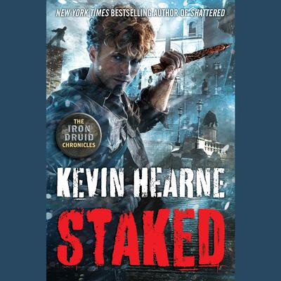 Staked: The Iron Druid Chronicles, Book Eight Audiobook, by