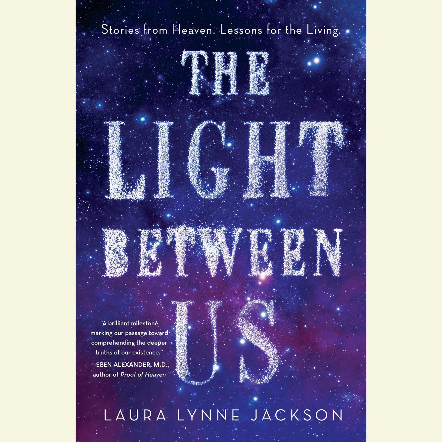 Printable The Light between Us: Stories from Heaven. Lessons for the Living. Audiobook Cover Art