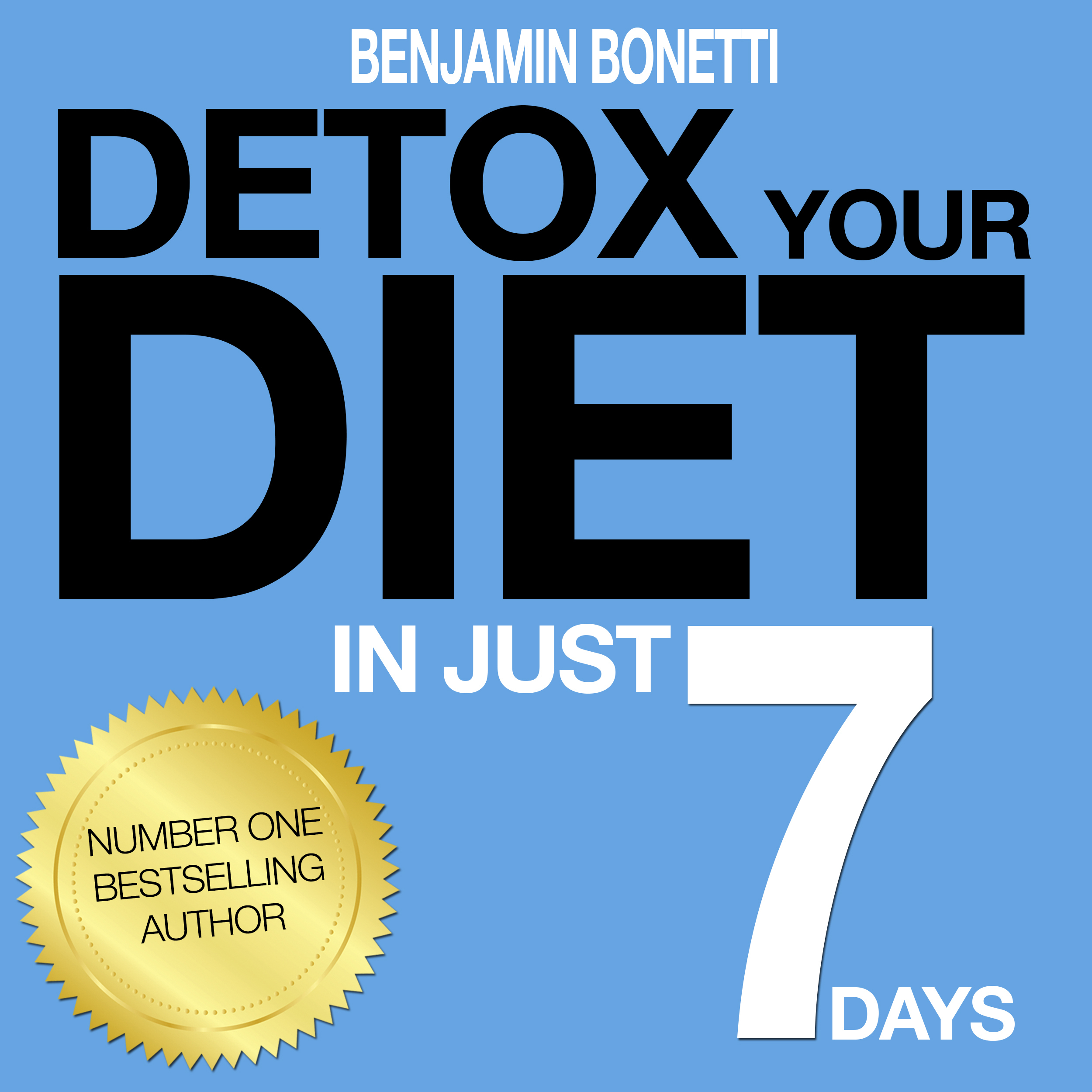 Printable Detox Your Diet in Just 7 Days: The Perfect Combination of Effective Lifestyle Change: 7 Days to Re-Educate, Reactivate, and Realize a Better You Audiobook Cover Art