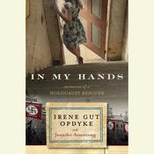 In My Hands: Memories of a Holocaust Rescuer:  Memories of a Holocaust Rescuer, by Irene Gut Opdyke