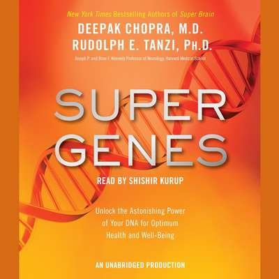 Super Genes: Unlock the Astonishing Power of Your DNA for Optimum Health and Well-Being Audiobook, by Rudolph E. Tanzi, Ph.D.
