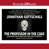 The Professor in the Cage Audiobook, by Jonathan Gottschall