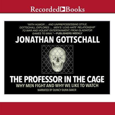The Professor in the Cage: Why Men Fight and Why We Like to Watch Audiobook, by
