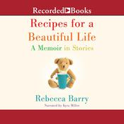 Recipes for a Beautiful Life: A Memoir in Stories, by Rebecca Barry