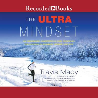 The Ultra Mindset: An Endurance  Champion's 8 Core Principles for Success in Business, Sports, and Life Audiobook, by Travis Macy