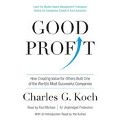 Good Profit: How Creating Value for Others Built One of the Worlds Most Successful Companies, by Charles G. Koch