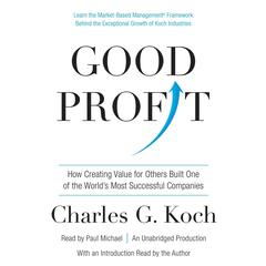 Good Profit: How Creating Value for Others Built One of the Worlds Most Successful Companies Audiobook, by Charles G. Koch