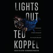 Lights Out: A Cyberattack, A Nation Unprepared, Surviving the Aftermath Audiobook, by Ted Koppel