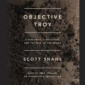 Objective Troy: A Terrorist, a President, and the Rise of the Drone, by Scott Shane