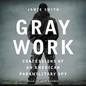 Gray Work: Confessions of an American Paramilitary Spy Audiobook, by Jamie Smith