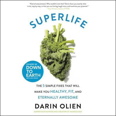 SuperLife: The 5 Simple Fixes That Will Make You Healthy, Fit, and Eternally Awesome Audiobook, by Darin Olien