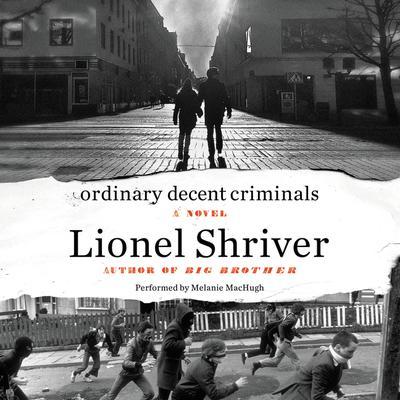 Ordinary Decent Criminals: A Novel Audiobook, by Lionel Shriver