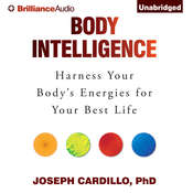 Body Intelligence: Harness Your Bodys Energies for Your Best Life Audiobook, by Joseph Cardillo, Joseph Cardillo, Ph.D.