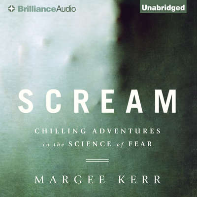Scream: Chilling Adventures in the Science of Fear Audiobook, by Margee Kerr