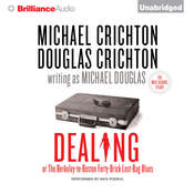 Dealing or The Berkeley-to-Boston Forty-Brick Lost-Bag Blues:  or, The Berkeley-to-Boston Forty-Brick Lost-Bag Blues Audiobook, by Michael Crichton, Michael  Douglas , Douglas Crichton
