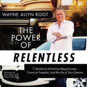 The Power of Relentless: 7 Secrets to Achieving Mega-Success, Financial Freedom, and the Life of Your Dreams, by Wayne Allyn Root